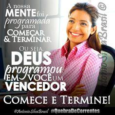"""""""Nossa Mente foi Programada para Começar & Terminar, ou seja, DEUS já Programou EM VOCÊ um Vencedor. Comece e Termine!"""" @AntonioSilvaBrasil #QuebraDeCorrentes #ecdonline"""