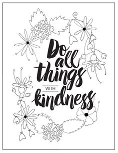 Free Printable. Do all things with Kindness. Mix of traditional floral illustration and electronic typography.