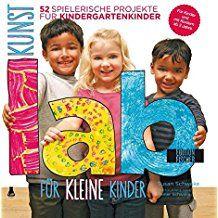 Kunst-Lab für kleine Kinder: 52 spielerische Projekte für Kindergartenkinder (Lab-Reihe)