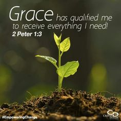 Grace has qualified me to receive everything I need
