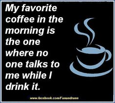 SO DON'T INTERRUPT ME DURING MY COFFEE!