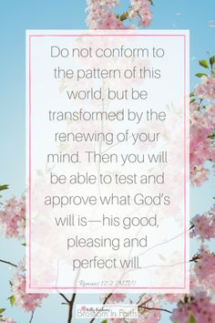How to overcome temptation.  Do not conform to the pattern of this world, but be transformed by the renewing of your mind. Then you will be able to test and approve what Gods will is—his good, pleasing and perfect will. Romans 12:2