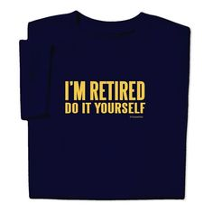 Set them right with this truthful I'm Retired T-shirt. You'll let them know what your job is now, and stop them from asking you to do something every few minutes. Find more truthful statements at ComputerGear.com