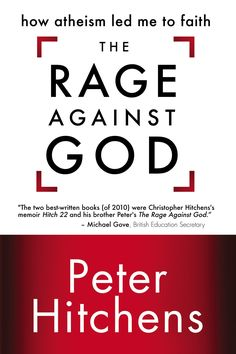 The Rage Against God by Peter Hitchens, 2010