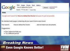 "Googling ""how to defeat the Doctor"" is truly just a waste of time."