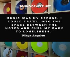 #Music was my refuge. I could crawl into the space between the notes and curl my back to loneliness. #MayaAngelou #SoundOracle www.soundoracle.net