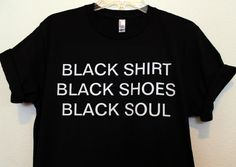Black shoes, black shirt, black soul