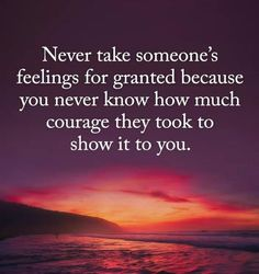 Never take someone's feelings for granted because you never know how much courage they took to show it to you Positive Quotes, Motivational Quotes, Inspirational Quotes, Men Quotes, Life Quotes, Granted Quotes, Unrequited Love Quotes, Relationship Quotes, Relationships