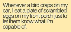 Funny Quote Of The Day Picture Funny Quote Of The Day. Here is Funny Quote Of The Day Picture for you. Funny Quote Of The Day whenever a bird shits on my car funny quote. Funny Quote Of Take That, Haha Funny, Funny Stuff, Funny Shit, Funny Things, That's Hilarious, Random Things, Random Stuff, Random Thoughts