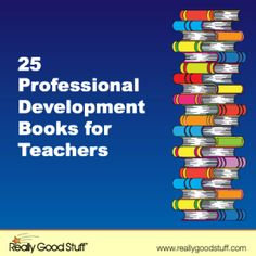 25 Professional Development Books for Teachers -- I have already read a couple of these books, and they are great. Can't wait to look at the rest. BC