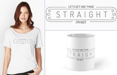 """Let's Get One Thing Straight - I'm Not!"" in a new version. Check out the full collection of products here: http://www.redbubble.com/people/t-out/works/22026954-lets-get-one-thing-straight-im-not  This best-selling statement needed a spin, so we created this very classic and elegant design to get the message across."