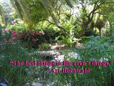 """""""The best things in life aren't things."""" ~ Art Buchwald quote"""