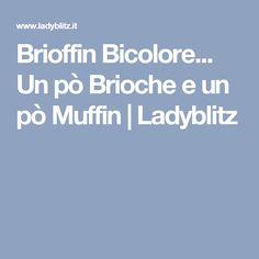Brioffin Bicolore... Un pò Brioche e un pò Muffin | Ladyblitz