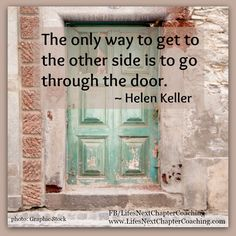 To the other side.... Find more inspirational quotes at: https://www.facebook.com/LifesNextChapterCoaching Follow my blog on: http://lifesnextchaptercoaching.com/blog/