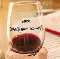 At the end of a long day teaching, nothing says 'unwind' quite like a nice glass of wine. Hop in the bath, curl up on the couch, or enjoy a nice dinner with this perfect-sized wine glass. You deserve  timely perseverance