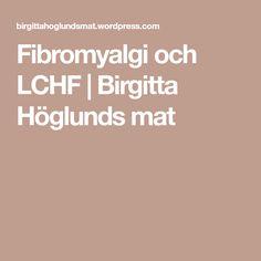 Fibromyalgi och LCHF   Birgitta Höglunds mat