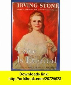 Love Is Eternal Irving Stone ,   ,  , ASIN: B000PC56E8 , tutorials , pdf , ebook , torrent , downloads , rapidshare , filesonic , hotfile , megaupload , fileserve
