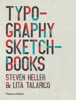 Typography sketchbooks / Steven Heller & Lita Talarico http://encore.fama.us.es/iii/encore/record/C__Rb2500006?lang=spi