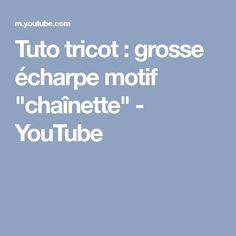 "Tuto tricot : grosse écharpe motif ""chaînette"" - YouTube"