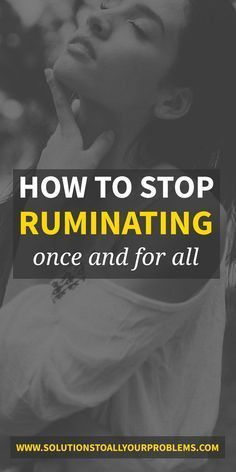 How To Stop Ruminating 3 Ways To Get Rid Of Negative Thoughts Negative Thoughts Negativity Thoughts