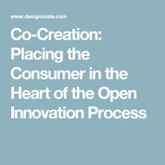 Co-Creation: Placing the Consumer in the Heart of the Open Innovation Process