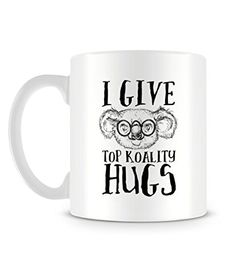 I Give Top Koality Hugs Funny Quote with Koala Illustration Tasse