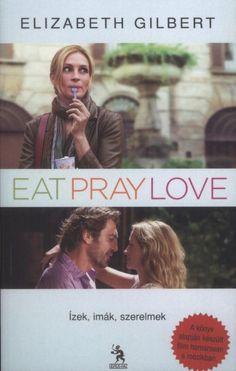 Elizabeth Gilbert - Ízek, imák szerelmek