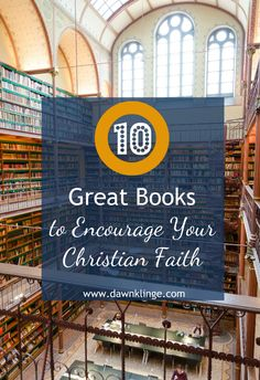 10 great books to encourage your Christian faith- The following list of books that I've compiled were chosen with three criteria:        I've read them (and wholeheartedly recommend them)     They encouraged me in my Christian faith (and I believe they'll encourage you)     They offer solid, no-nonsense, Biblical teaching in a compelling manner.