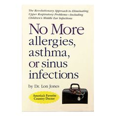 No More allergies, asthma, or sinus infections by Dr Lon Jones