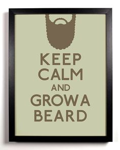Keep Calm and Grow A Beard Facial Hair 8 x by KeepCalmAndStayGold, $8.99