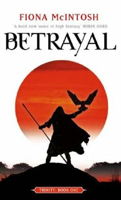 Betrayal (Trinity, book by Fiona McIntosh - book cover, description, publication history. Good Books, My Books, Robin Hobb, Yet To Come, Books To Buy, Fiction Books, Betrayal, Book 1, Nerdy