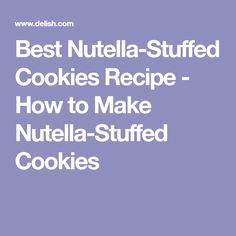 Best Nutella-Stuffed Cookies Recipe - How to Make Nutella-Stuffed Cookies