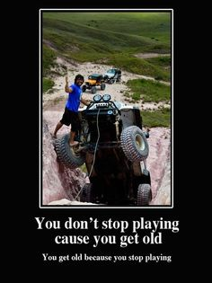 True story...You don't stop playing 'cause you get old...  #jeeplife