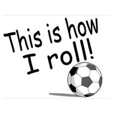 This Is How I Roll (Soccer) Poster