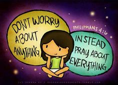 If you're going to pray, dont worry. If you're going to worry.... dont bother.