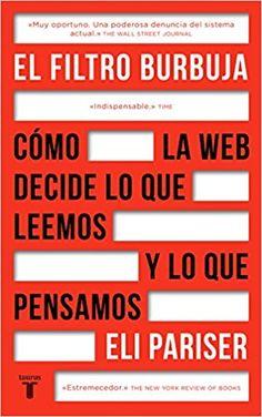 El filtro burbuja : cómo la red decide lo que leemos y lo que pensamos / Eli Pariser