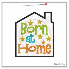 5042 Sayings : Born At Home Applique 5x7
