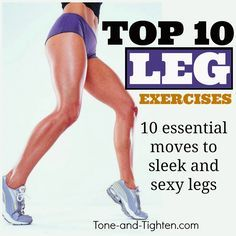 Top 10 Best Leg Exercises From www.Tone-and-Tighten.com