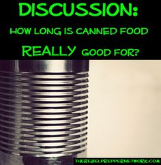 Discussion: How Long is Canned Food REALLY Good For?