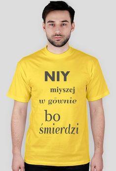 """Kocham Śląsk: Koszulka męska z napisem """"Niy miyszej w gōwnie, bo śmierdzi"""""""