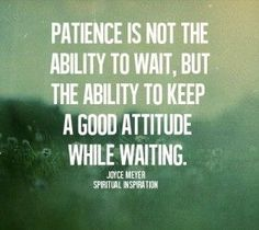 A lot of times we think patience means tolerance. But that's not true. Tolerance means you'll just deal with it. Patience means you'll have a good attitude while going through it. And you'll be a happier person if you're a patient person. Amazing Quotes, Great Quotes, Quotes To Live By, Inspiring Quotes, Famous Inspirational Quotes, Work Quotes, Super Quotes, Joyce Meyer, The Words