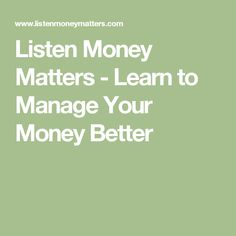 Listen Money Matters - Learn to Manage Your Money Better