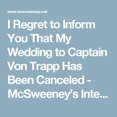 I Regret to Inform You That My Wedding to Captain Von Trapp Has Been Canceled  - McSweeney's Internet Tendency