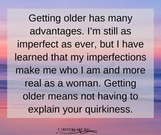 You Really, Getting Old, Im Not Perfect, Advice, Learning, Quotes, Life, Quotations, Getting Older