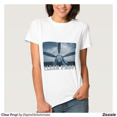 Clear Prop! T-shirts