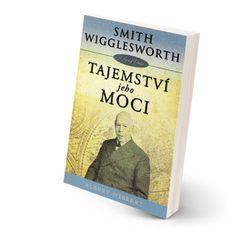 Smith Wigglesworth - Tajemství jeho moci