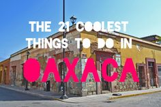 Looking for things to do in Oaxaca City, Mexico? From street art to markets - this guide gives you the lowdown on the coolest things in Oaxaca.