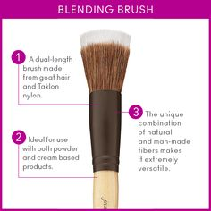Our Blending Brush, made of goat hair and nylon, is ideal for use with both powder and cream based products.