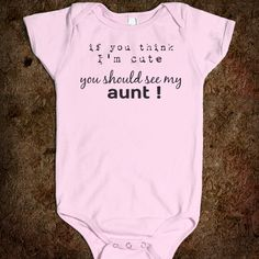 You Should See My Aunt.. i need this for baby mikey