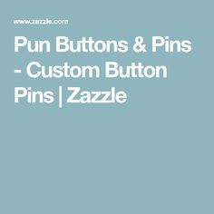 Pun Buttons & Pins - Custom Button Pins   Zazzle